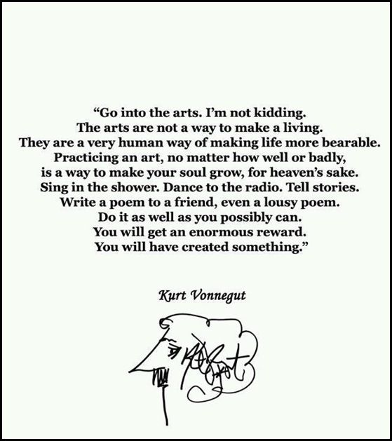 Go into the arts    .... says Kurt Vonnegut